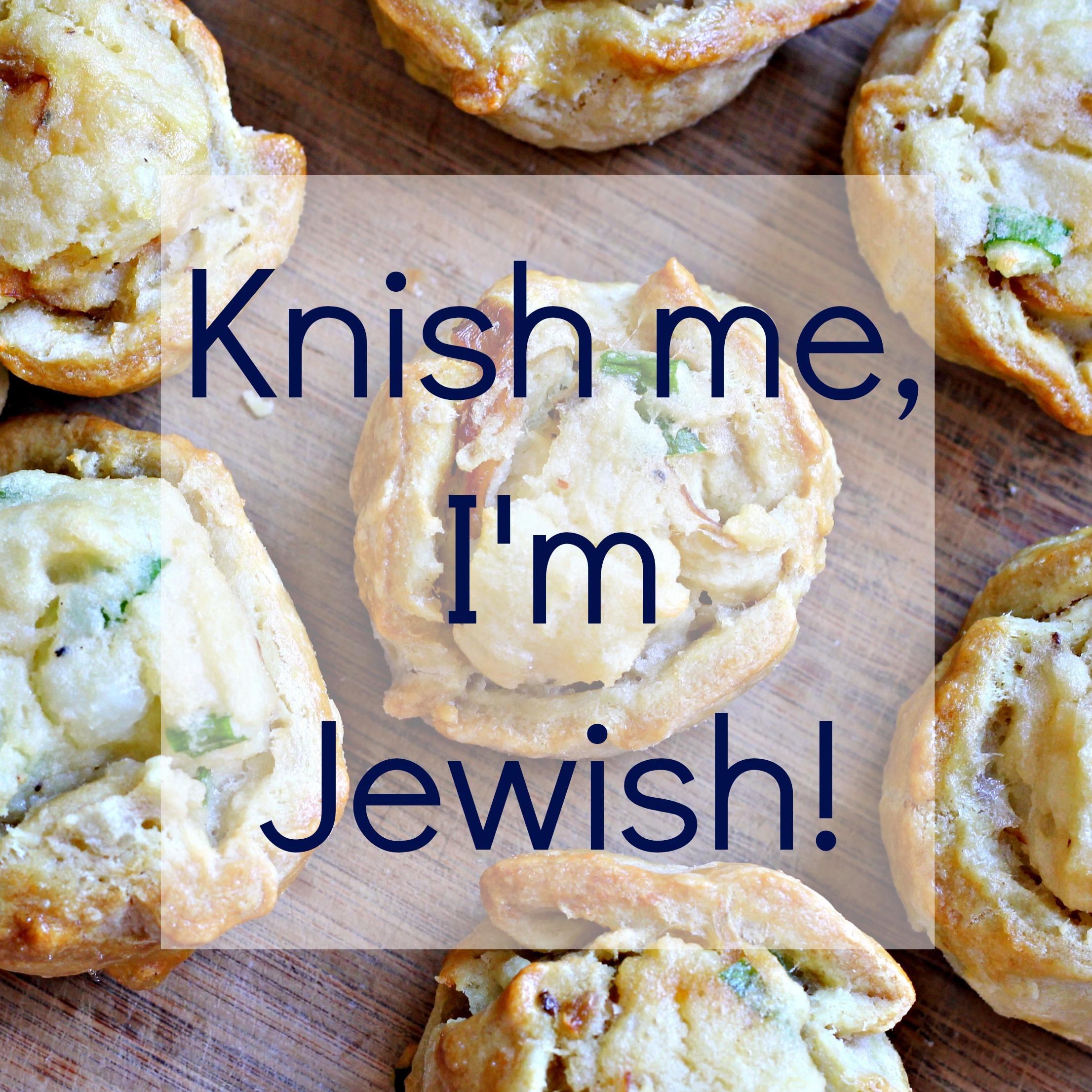 knish me, I'm Jewish